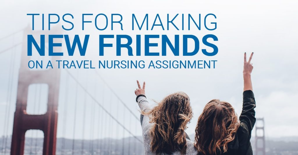 Tips for making friends on a travel nursing assignment