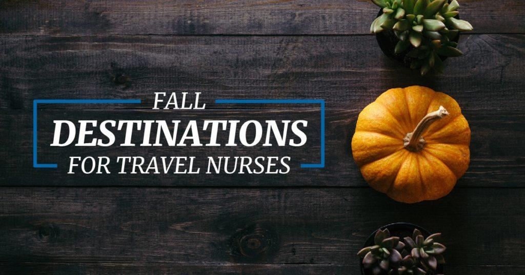 Fall Destinations ForTravel Nurses
