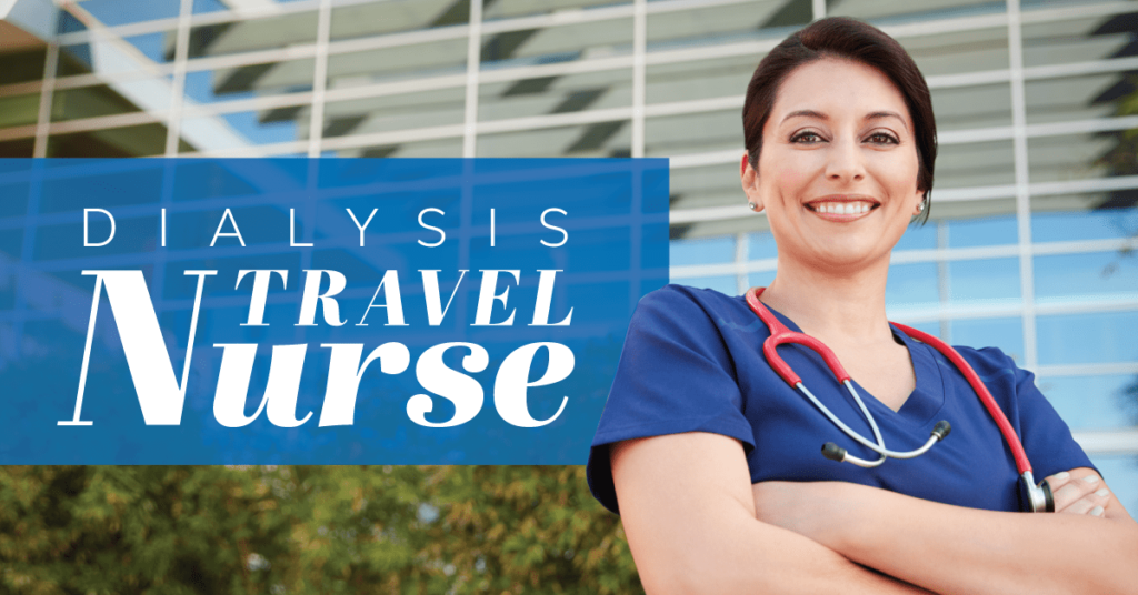 How To Become A Dialysis Travel Nurse