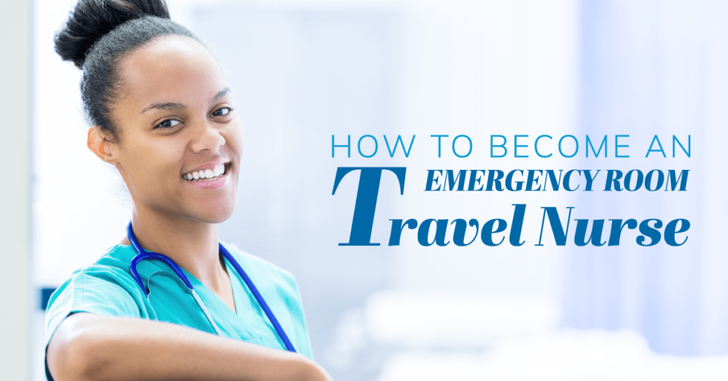 How to Become an Emergency Room Travel Nurse