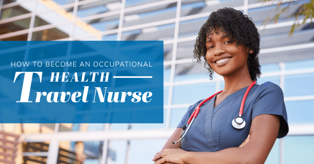 How to Become an Occupational Health Travel Nurse